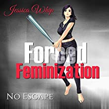 Forced Feminization: No Escape Audiobook by Jessica Whip Narrated by Ruby Rivers