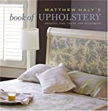 Matthew Halys Book of Upholstery: Projects, Tips, Tricks, and Techniques