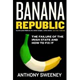 Banana Republic: The Failure of the Irish State and How to Fix itby Anthony Sweeney