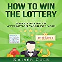 How to Win the Lottery: Make the Law of Attraction Work for You Hörbuch von Kaiser Cole Gesprochen von: Mark Rossman