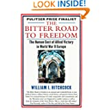 The Bitter Road to Freedom: The Human Cost of Allied Victory in World War II Europe
