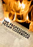 The Professional Vegan Cookbook: Over 450 vegan recipes for restaurants, cafes, weddings, home entertaining, healthcare, specialty dining venues, & large group gatherings (black and white edition)