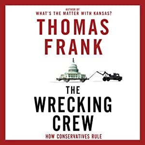 The Wrecking Crew: How Conservatives Rule | [Thomas Frank]