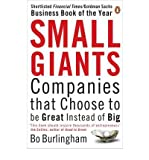 By Bo Burlingham Small Giants: Companies That Choose to Be Great Instead of Big (Updated)