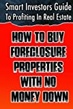 img - for Smart Investors Guide To Profiting In Real Estate: How To Buy Foreclosure Properties With No Money Down: (Real Estate Investing, Flipping Houses, ... Entrepreneurship, Introduction To Investing) book / textbook / text book