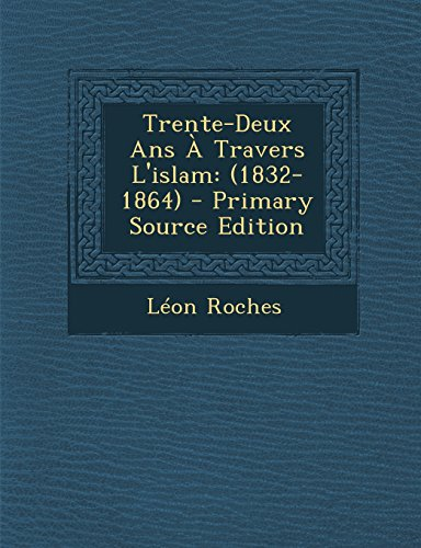 Trente-Deux Ans À Travers L'islam: (1832-1864) - Primary Source Edition