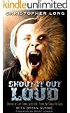 SHOUT IT OUT LOUD: Stories of Fast Times and Faith, From the Show Biz Guru