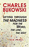 Sifting Through The Madness For The Word The Line The Way: new poems
