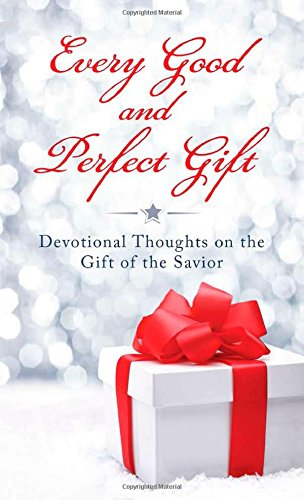 Every Good and Perfect Gift:  Devotional Thoughts on the Gift of the Savior (VALUE BOOKS) (Every Good And Perfect Gift compare prices)