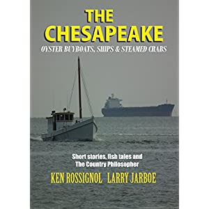THE CHESAPEAKE: Oyster Buyboats, Ships & Steamed Crabs - short stories, fish tales & The Country Philosopher: A Collection of Short Stories from the p