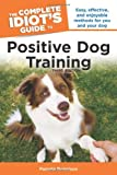 The Complete Idiot&#8217;s Guide to Positive Dog Training, 3rd Edition
