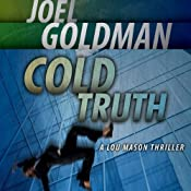 Cold Truth: Lou Mason Legal Thriller, Book 3 | [Joel Goldman]