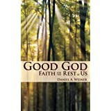Good God: Faith for the Rest of Us ~ Daniel A. Weiner