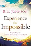 Experience the Impossible: Simple Ways to Unleash Heavens Power on Earth