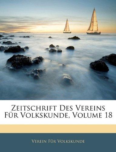 Zeitschrift Des Vereins Fr Volkskunde, Volume 18