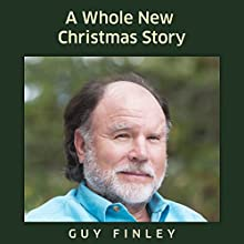 A Whole New Christmas Story  by Guy Finley Narrated by Guy Finley