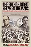 "BOOKS RECEIVED: Samuel Kalman and Sean Kennedy, eds., ""The French Right Between the Wars: Political and Intellectual Movements from Conservatism to Fascism"" (Berghahn Books, 2016)"