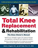 img - for Total Knee Replacement and Rehabilitation: The Knee Owner's Manual 1st edition by Brugioni, M.D. Daniel J., Falkel Ph.D. P.T., Jeff (2004) Hardcover book / textbook / text book