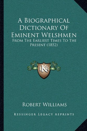 A Biographical Dictionary of Eminent Welshmen: From the Earliest Times to the Present (1852)