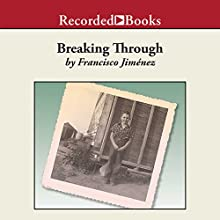 Breaking Through (       UNABRIDGED) by Francisco Jiménez Narrated by Robert Ramirez