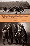 img - for By Robert Pruter The Rise of American High School Sports and the Search For Control: 1880-1930 (Sports and Entertainm [Hardcover] book / textbook / text book