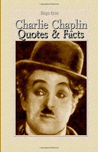 Charlie Chaplin: Quotes & Facts, by Blago Kirov