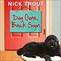 Dog Gone, Back Soon: A Novel Audiobook by Nick Trout Narrated by Peter Berkrot