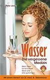 Wasser - die vergessene Medizin Bd. 2: Mehr Tipps f�r Sch�nheit, Geist und eine gute Figur (Sch�nheit, geistige frische und eine gute Firgur durch Wasser, reines Wasser, Wasser trinken)