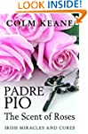 Padre Pio: the Scent of Roses: Irish...