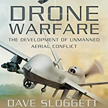 Drone Warfare: The Development of Unmanned Aerial Conflict (       UNABRIDGED) by Dave Sloggett Narrated by Paul Christy