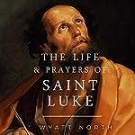 The Life and Prayers of Saint Luke | Wyatt North
