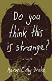 img - for Do You Think This Is Strange?: A Novel book / textbook / text book