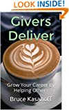 Givers Deliver: Grow Your Career By Helping Others