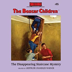 The Disappearing Staircase Mystery: The Boxcar Children Mysteries, Book 85 | [Gertrude Chandler Warner]