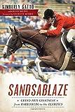 Sandsablaze:: Grand Prix Greatness from Harrisburg to the Olympics (Sports)