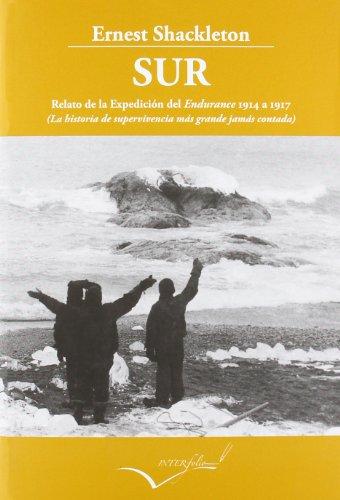 Sur-Relato de la Expedición del Endurance 1914 a 1917: La historia de supervivencia más grande jamás contada (Leer y viajar)