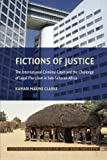 Fictions of Justice: The International Criminal Court and the Challenge of Legal Pluralism in Sub-Saharan Africa (Cambridge Studies in Law and Society)
