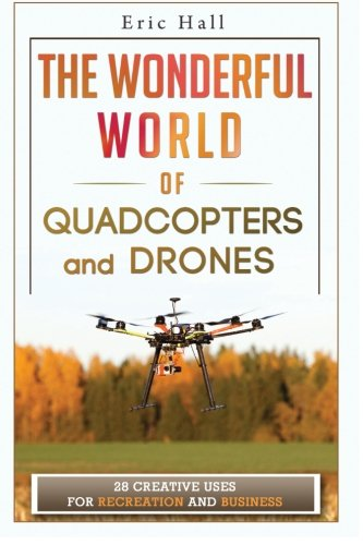 The Wonderful World of Quadcopters and Drones: 28 Creative U