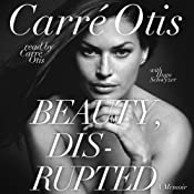 Beauty, Disrupted: The Carre Otis Story | [Carre Otis, Hugo Schwyzer]