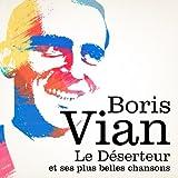 Boris Vian : Le Déserteur et ses plus belles chansons (Remastered)