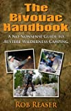 The Bivouac Handbook (A No-Nonsense Guide to Austere Wildnerness Camping)
