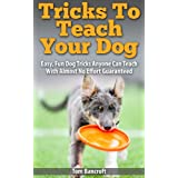 Dog Training Super Series Presents: Tricks To Teach Your Dog: Easy, Fun Dog Tricks Anyone Can Teach With Almost No Effort Guaranteed (dog training, puppy ... guide dog training obedience Book 1)