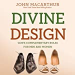 Divine Design: God's Complementary Roles for Men and Women | John MacArthur