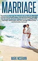 Marriage: Fireproof Your Marriage The Ultimate Way To Save Your Marriage! Connect And Instantly Deepen Your Bond No Matter How Busy You Are And The Secret To Intimacy And Communication Skills