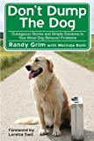 Don't Dump the Dog: Outrageous Stories and Simple Solutions to Your Worst Dog Behavior Problems