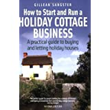 How to Start and Run a Holiday Cottage Business: 2nd edition: A Practical Guide to Buying and Letting Holiday Housesby Gillean Sangster