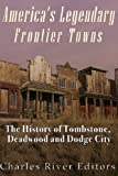 img - for America's Legendary Frontier Towns: The History of Tombstone, Deadwood, and Dodge City book / textbook / text book