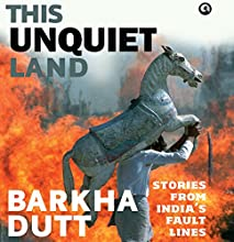 This Unquiet Land: Stories from India's Fault Lines Audiobook by Barkha Dutt Narrated by Sakuntala Ramanee