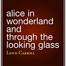 Alice in Wonderland and Through the Looking Glass (       UNABRIDGED) by Lewis Carroll Narrated by Shelby Lewis