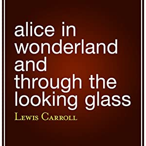 Alice in Wonderland and Through the Looking Glass | [Lewis Carroll]